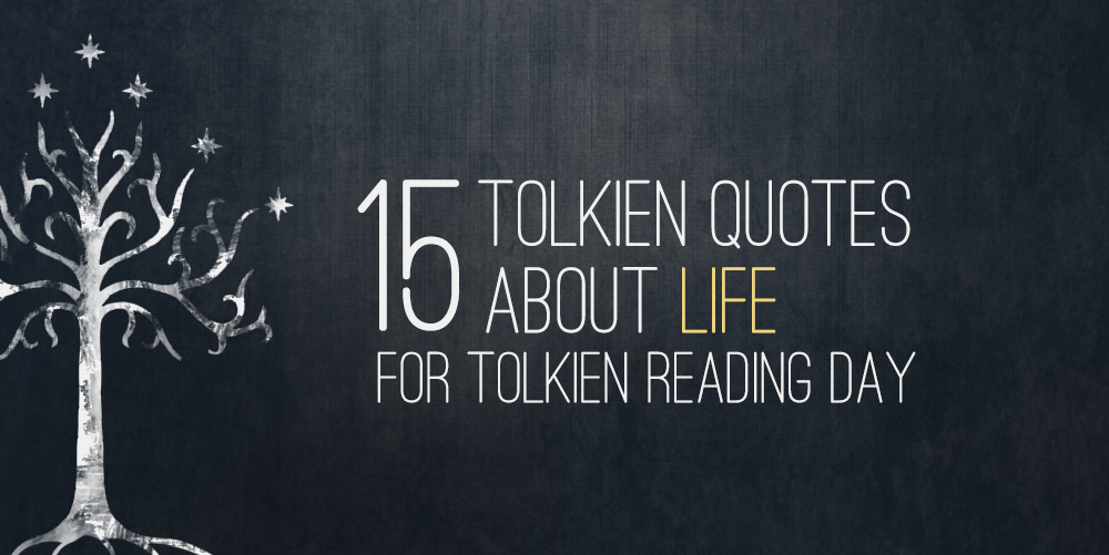 60 Tolkien Quotes About Life For Tolkien Reading Day 60 Delectable Quotes For Life And Death